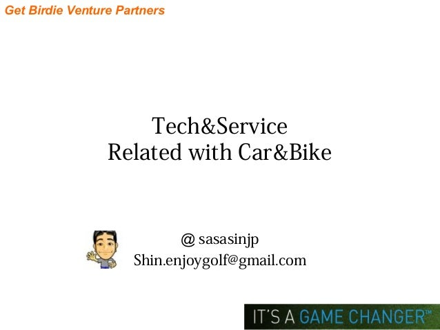 Get Birdie Venture Partners Tech&Service Related with Car&Bike @ sasasinjp Shin.enjoygolf@gmail.com
