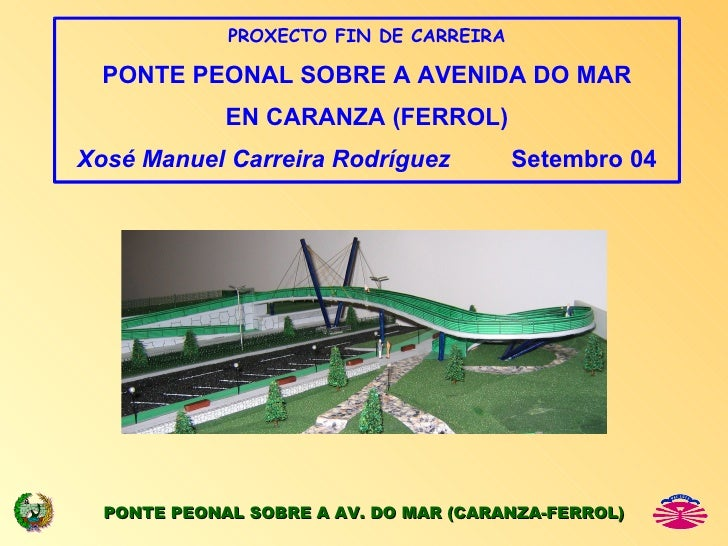 PROXECTO FIN DE CARREIRA  PONTE PEONAL SOBRE A AVENIDA DO MAR             EN CARANZA (FERROL)Xosé Manuel Carreira Rodrígue...