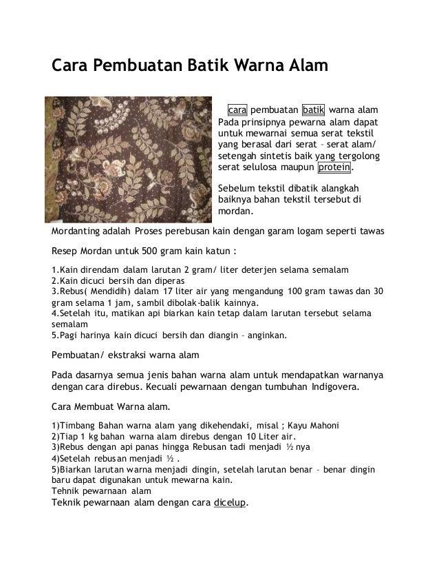Cara Pembuatan Batik Warna Alam cara pembuatan batik warna alam Pada prinsipnya pewarna alam dapat untuk mewarnai semua se...
