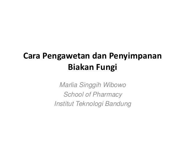 CaraPengawetandanPenyimpanan          BiakanFungi         Marlia Singgih Wibowo          School of Pharmacy       Ins...