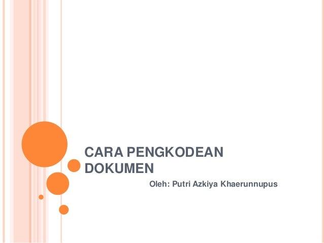 CARA PENGKODEAN  DOKUMEN  Oleh: Putri Azkiya Khaerunnupus
