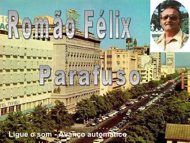 Romão Félix Parafuso Ligue o som - Avanço automático