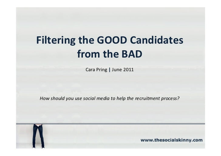 Filtering the GOOD Candidates          from the BAD                    Cara Pring | June 2011How should you use social med...