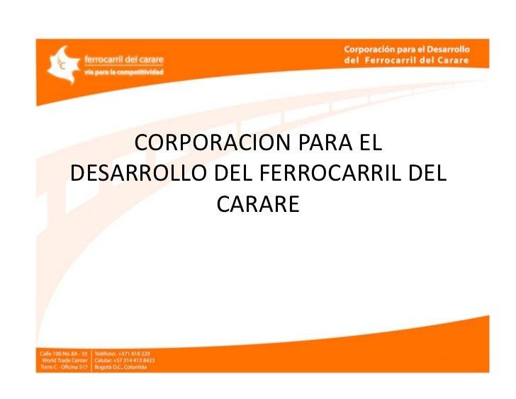 CORPORACIONPARAELDESARROLLODELFERROCARRILDEL           CARARE
