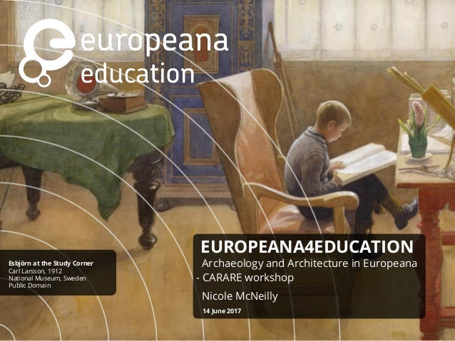 EUROPEANA4EDUCATION Archaeology and Architecture in Europeana - CARARE workshop Nicole McNeilly 14 June 2017 Esbjörn at th...