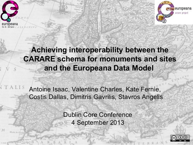 Achieving interoperability between the CARARE schema for monuments and sites and the Europeana Data Model Antoine Isaac, V...
