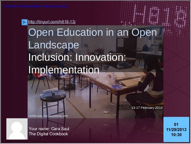 Click here for etiquette for asking questions  http://tinyurl.com/h818-13j  Open Education in an Open Landscape Inclusion:...