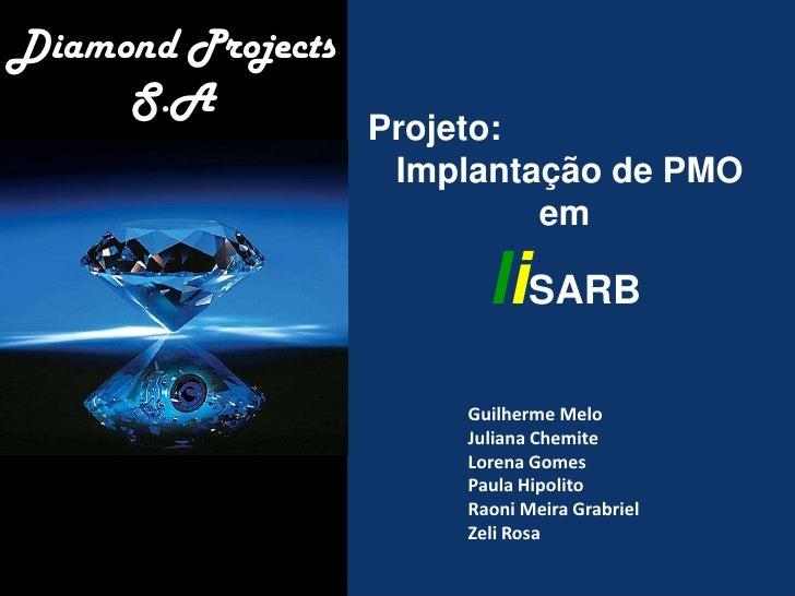 Diamond Projects     S.A                   Projeto:                    Implantação de PMO                            em   ...