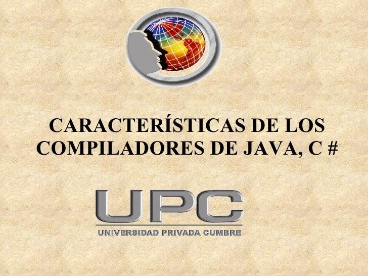 CARACTERÍSTICAS DE LOS COMPILADORES DE JAVA, C #