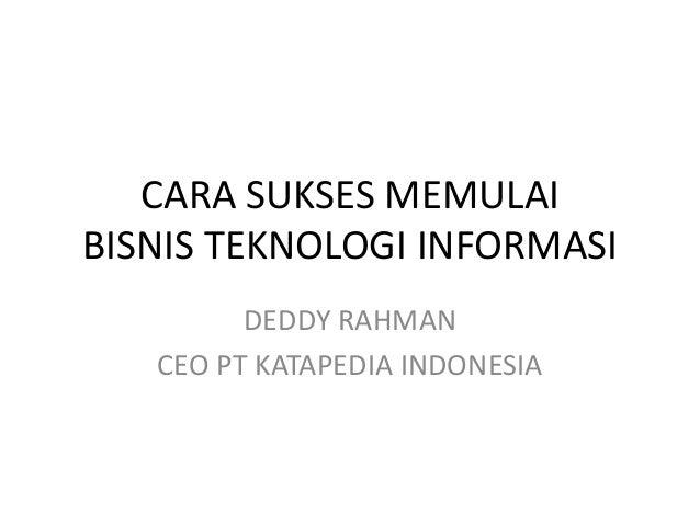 CARA SUKSES MEMULAI BISNIS TEKNOLOGI INFORMASI DEDDY RAHMAN CEO PT KATAPEDIA INDONESIA