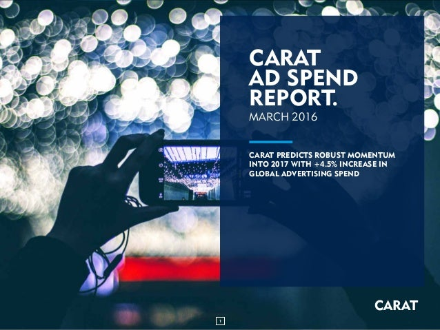 CARAT AD SPEND REPORT. CARAT CARAT PREDICTS DIGITAL SPEND TO REACH MORE THAN 25% OF TOTAL ADVERTISING SPEND IN 2016, FUELL...