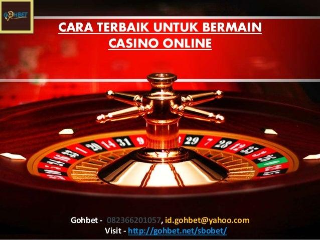 CARA TERBAIK UNTUK BERMAIN CASINO ONLINE Gohbet - 082366201057, id.gohbet@yahoo.com Visit - http://gohbet.net/sbobet/