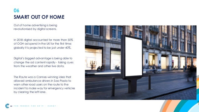 06 Brands are starting to buy space for longer, knowing that they can easily change the messages on the screens. Diageo's ...