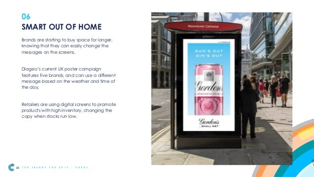 06 Digital out of home will start to have more synergy with other media, particularly mobile. Combining location-based dat...