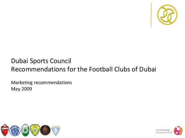 Dubai Sports CouncilRecommendations for the Football Clubs of DubaiMarketing recommendationsMay 2009