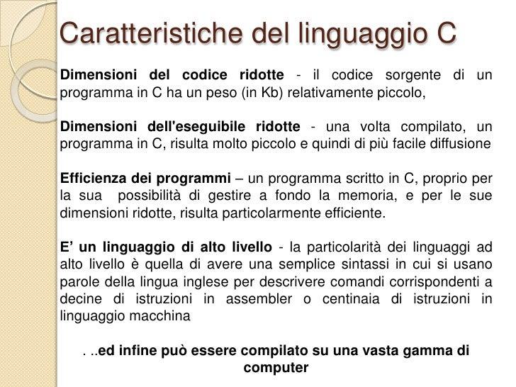 Caratteristiche del linguaggio C<br />Dimensioni del codice ridotte - il codice sorgente di un programma in C ha un peso (...