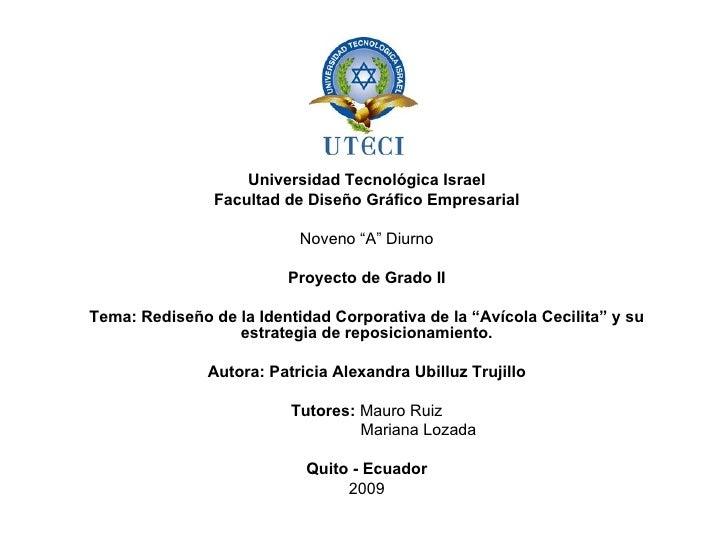 """Universidad Tecnológica Israel Facultad de Diseño Gráfico Empresarial Noveno """"A"""" Diurno Proyecto de Grado II Tema: Rediseñ..."""