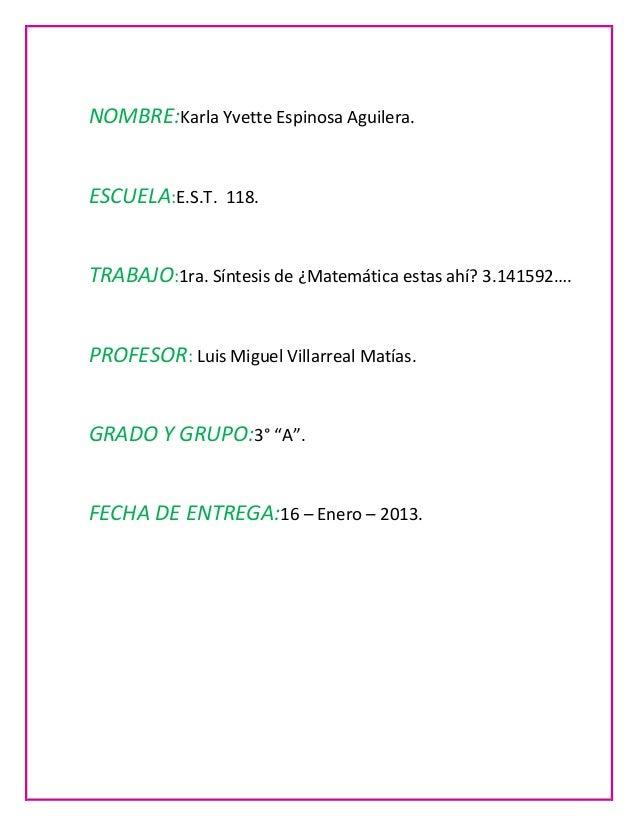 NOMBRE:Karla Yvette Espinosa Aguilera.ESCUELA:E.S.T. 118.TRABAJO:1ra. Síntesis de ¿Matemática estas ahí? 3.141592….PROFESO...