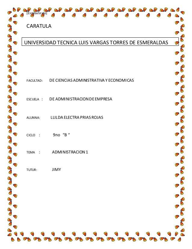[Escriba texto]  CARATULA  UNIVERSIDAD TECNICA LUIS VARGAS TORRES DE ESMERALDAS  FACULTAD: DE CIENCIAS ADMINISTRATIVA Y EC...
