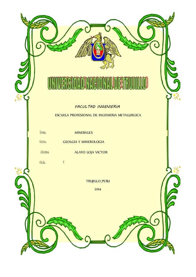 FACULTAD INGENIERIA ESCUELA PROFESIONAL DE INGENIERIA METALURGICA Tema: MINERALES Curso: GEOLGIA Y MINEROLOGIA Alumno: ALA...