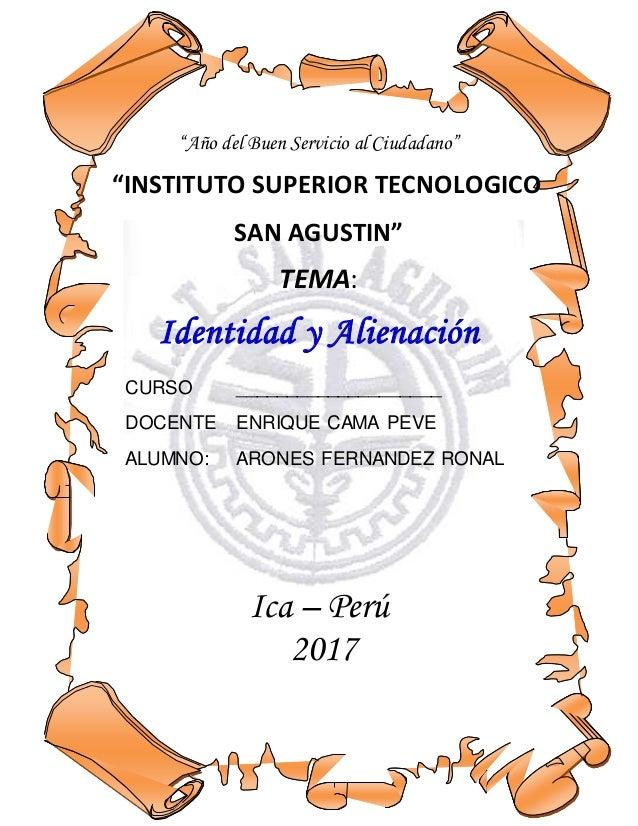 """""""Año del Buen Servicio al Ciudadano"""" """"INSTITUTO SUPERIOR TECNOLOGICO SAN AGUSTIN"""" TEMA: Identidad y Alienación CURSO _____..."""