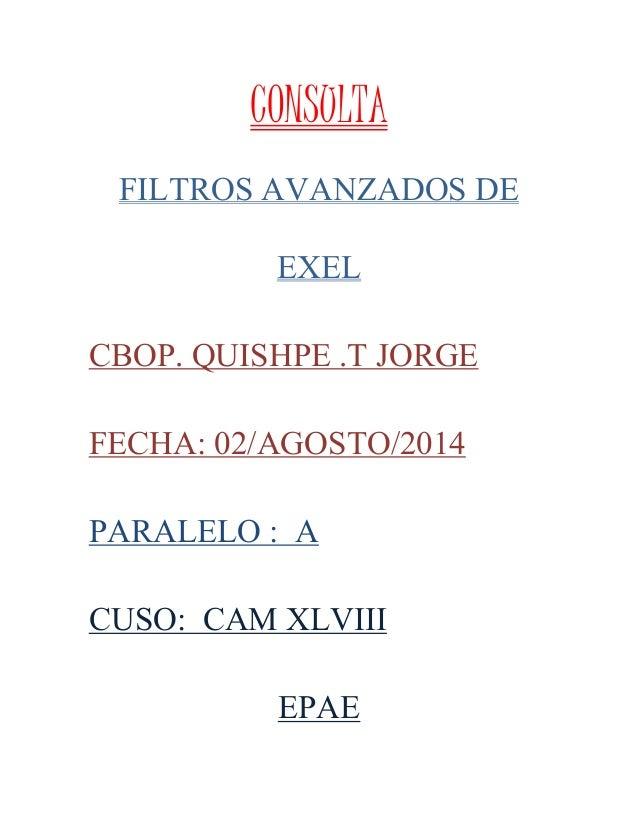 CONSULTA FILTROS AVANZADOS DE EXEL CBOP. QUISHPE .T JORGE FECHA: 02/AGOSTO/2014 PARALELO : A CUSO: CAM XLVIII EPAE