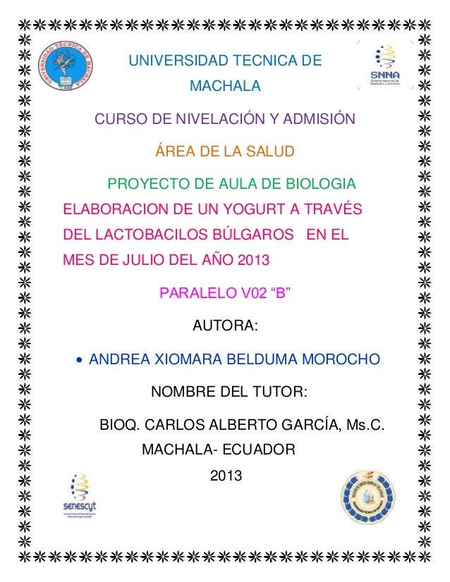 1 UNIVERSIDAD TECNICA DE MACHALA CURSO DE NIVELACIÓN Y ADMISIÓN ÁREA DE LA SALUD PROYECTO DE AULA DE BIOLOGIA ELABORACION ...