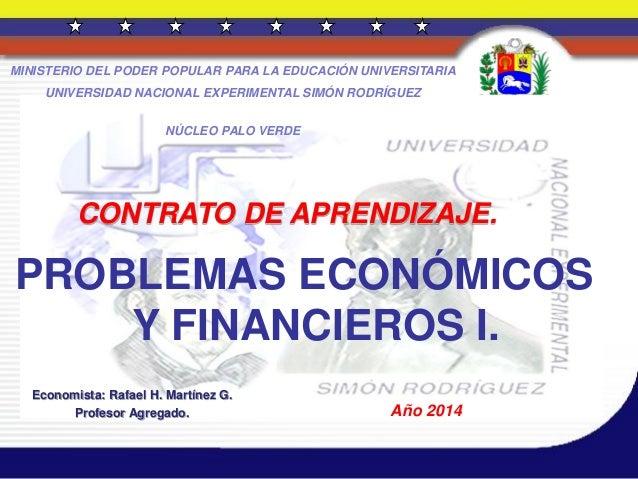 CONTRATO DE APRENDIZAJE. Economista: Rafael H. Martínez G. Profesor Agregado. PROBLEMAS ECONÓMICOS Y FINANCIEROS I. Año 20...