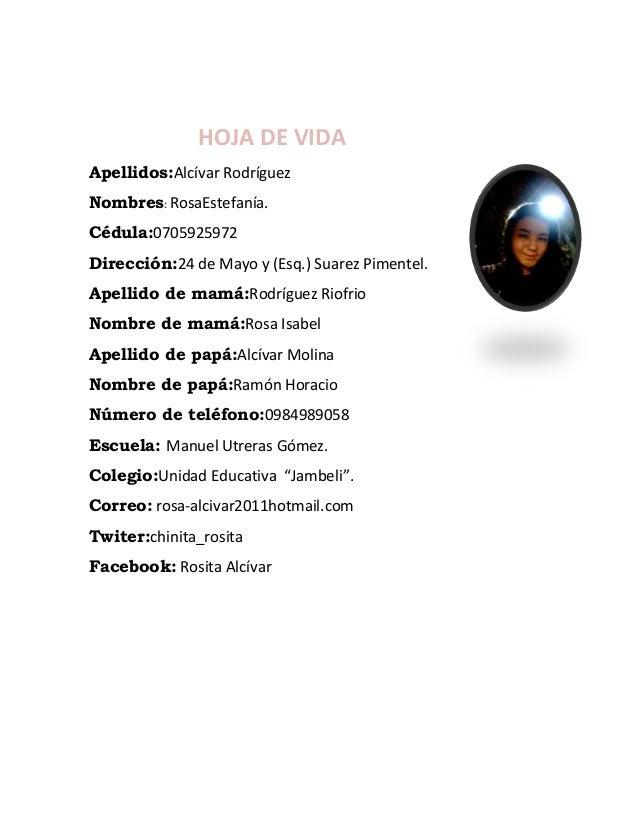 HOJA DE VIDA Apellidos:Alcívar Rodríguez Nombres: RosaEstefanía. Cédula:0705925972 Dirección:24 de Mayo y (Esq.) Suarez Pi...