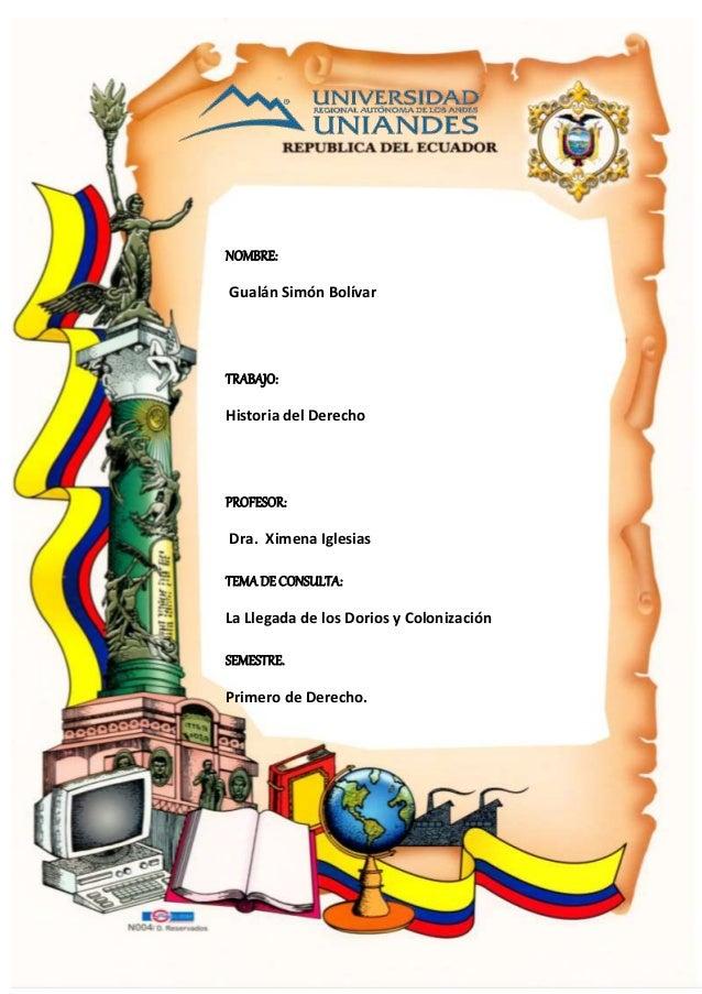 NOMBRE: Gualán Simón Bolívar TRABAJO: Historia del Derecho PROFESOR: Dra. Ximena Iglesias TEMA DE CONSULTA: La Llegada de ...