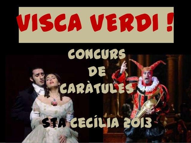 VISCA VERDI ! Concurs de CARÀTULES  Sta Cecília 2013