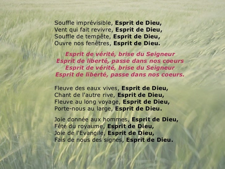 Souffle imprévisible, Esprit de Dieu,Vent qui fait revivre, Esprit de Dieu,Souffle de tempête, Esprit de Dieu,Ouvre nos fe...