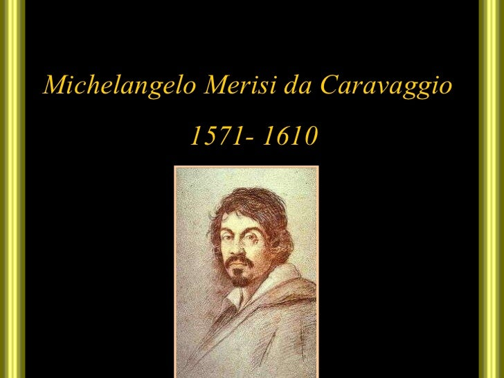 Michelangelo Merisi da Caravaggio 1571- 1610