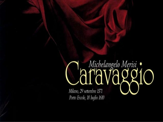 caravaggio and his life Caravaggio was born in milan, and his father worked as an architect for the marchese of caravaggio caravaggio led an extremely notorious life.