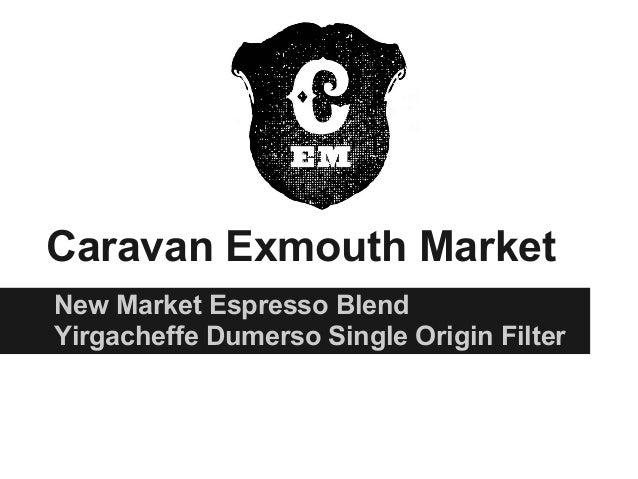 Caravan Exmouth MarketNew Market Espresso BlendYirgacheffe Dumerso Single Origin Filter