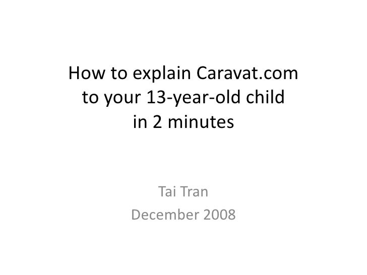 How to explain Caravat.com  to your 13-year-old child        in 2 minutes             Tai Tran        December 2008
