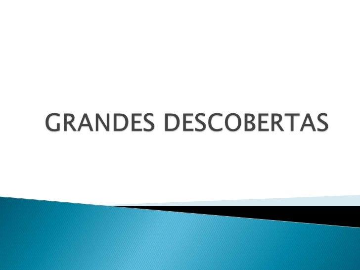GRANDES DESCOBERTAS<br />