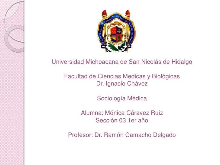 Universidad Michoacana de San Nicolás de Hidalgo<br />Facultad de Ciencias Medicas y Biológicas <br />¨Dr. Ignacio Chávez¨...
