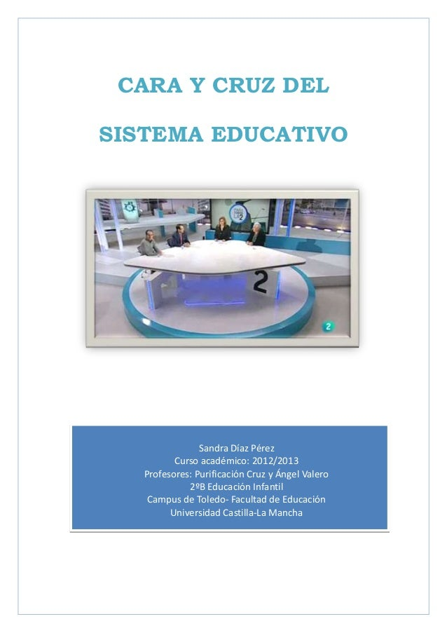 CARA Y CRUZ DELSISTEMA EDUCATIVO                Sandra Díaz Pérez          Curso académico: 2012/2013   Profesores: Purifi...
