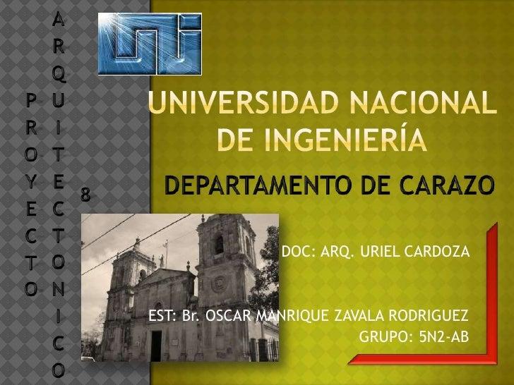 PROYECTO ARQUITECTONICO 8<br />Universidad nacional de ingeniería<br />DEPARTAMENTO DE CARAZO<br />DOC: ARQ. URIEL CARDOZA...