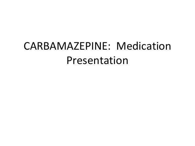 CARBAMAZEPINE: Medication      Presentation