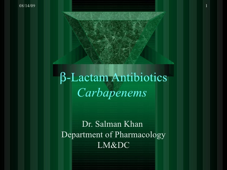  -Lactam Antibiotics Carbapenems  Dr. Salman Khan  Department of Pharmacology LM&DC