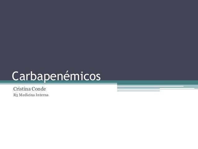 Carbapenémicos Cristina Conde R3 Medicina Interna
