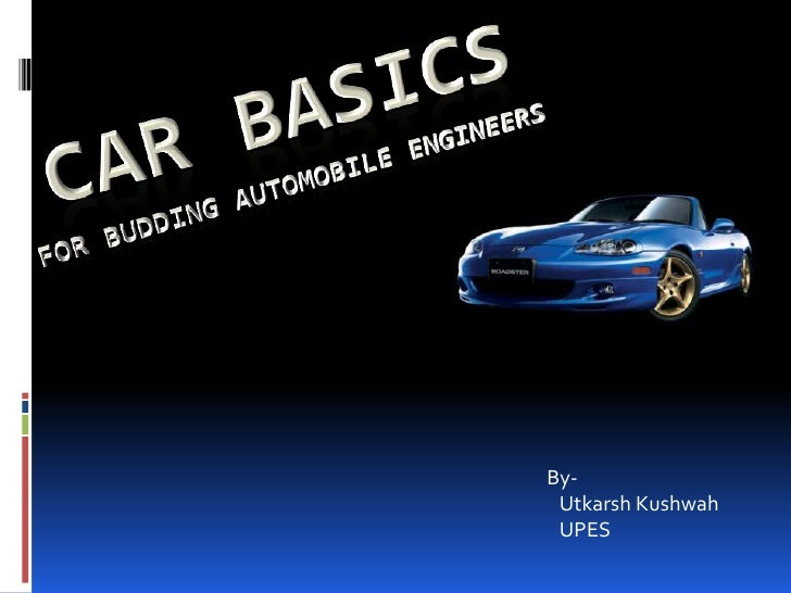Car BasicsFor Budding Automobile Engineers<br />                                  By-<br />                               ...
