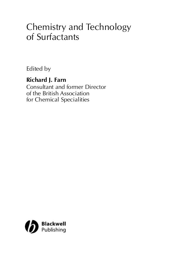 Chemistry and Technologyof SurfactantsEdited byRichard J. FarnConsultant and former Directorof the British Associationfor ...