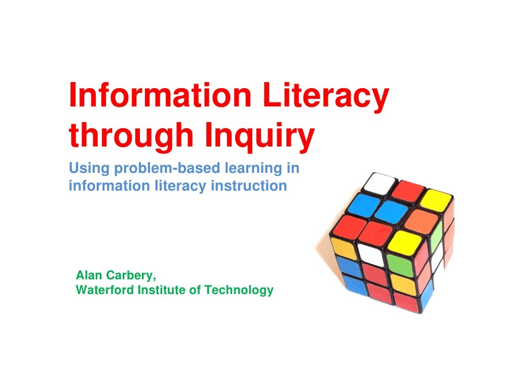 Information Literacythrough InquiryUsing problem-based learning ininformation literacy instructionAlan Carbery,Waterford I...
