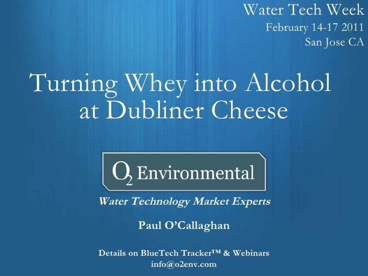 Water Tech Week February 14-17 2011 San Jose CA Turning Whey into Alcohol  at Dubliner Cheese Water Technology Market Expe...