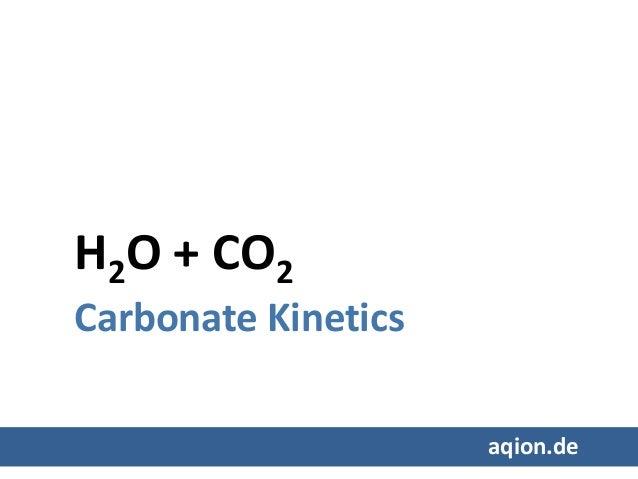H2O + CO2 Carbonate Kinetics aqion.de