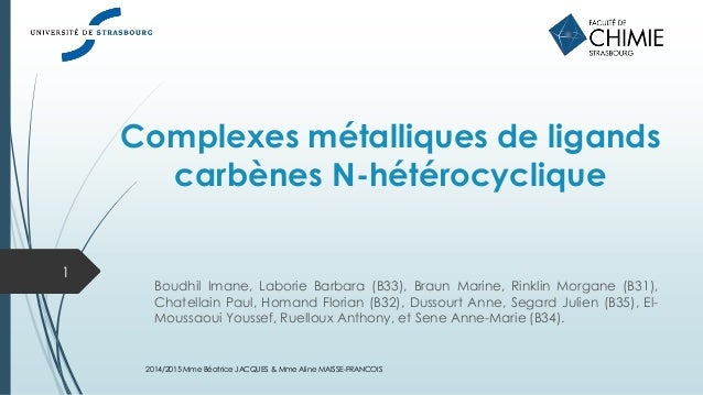 Complexes métalliques de ligands carbènes N-hétérocyclique Boudhil Imane, Laborie Barbara (B33), Braun Marine, Rinklin Mor...