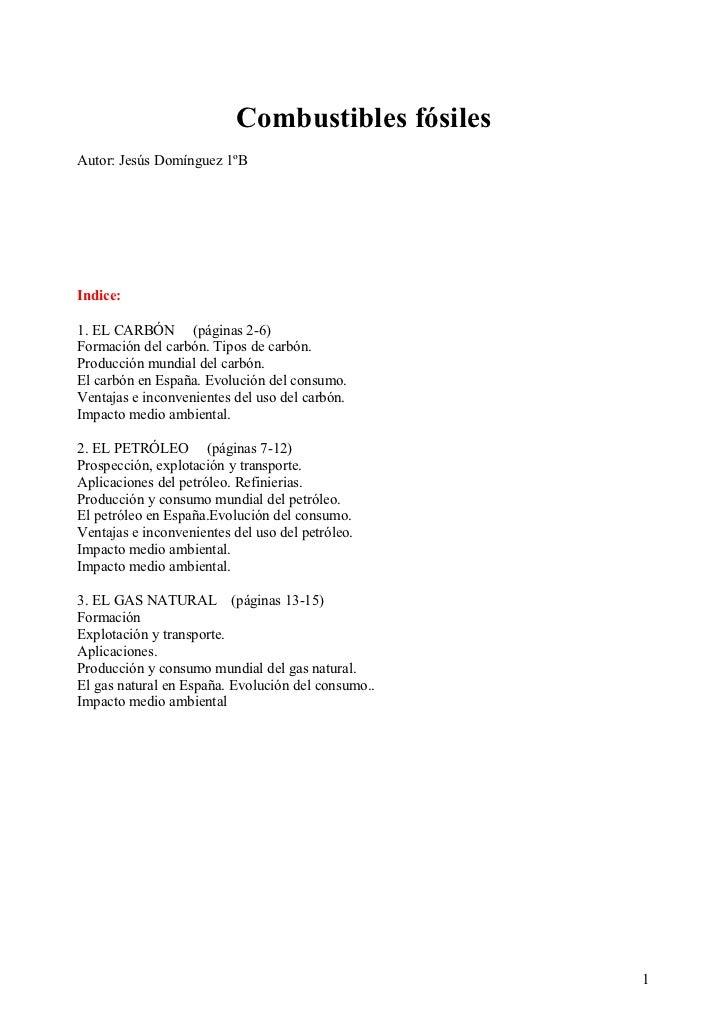 Combustibles fósiles Autor: Jesús Domínguez 1ºB     Indice:  1. EL CARBÓN (páginas 2-6) Formación del carbón. Tipos de car...